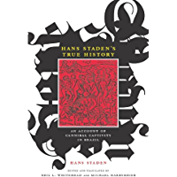 Hans Staden's True History: An Account of Cannibal Captivity in Brazil (The Cultures and Practice of Violence)