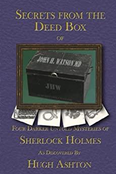 Secrets From the Deed Box of John H Watson, MD (The Deed Box of John H. Watson MD Book 3) by [Ashton, Hugh]