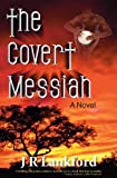 The Covert Messiah, J. R. Lankford, 0971869480