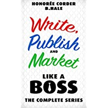 Write, Publish, and Market Like a Boss: The Complete Series