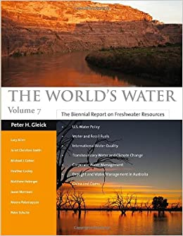 The World's Water 2011-2012: The Biennial Report on Freshwater Resources: 7 (World's Water: The Biennial Report on Freshwater Resource)