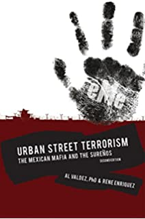 Urban Street Terrorism The Mexican Mafia and the Surenos: PHD and