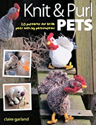 Knit & Purl Pets: 20 Patterns for Little Pets with Big Personalities - Knitted animals, dogs, cats, horses, mice, chickens