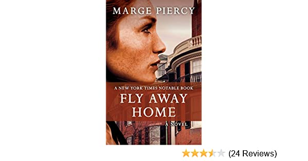 Fly Away Home A Novel Kindle Edition By Marge Piercy Literature