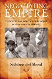 Negotiating Empire : The Cultural Politics of Schools in Puerto Rico, 1898-1952, del Moral, Solsiree, 0299289346