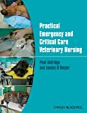 Practical Emergency and Critical Care Veterinary Nursing, Paul Aldridge and Louise O'Dwyer, 0470656816