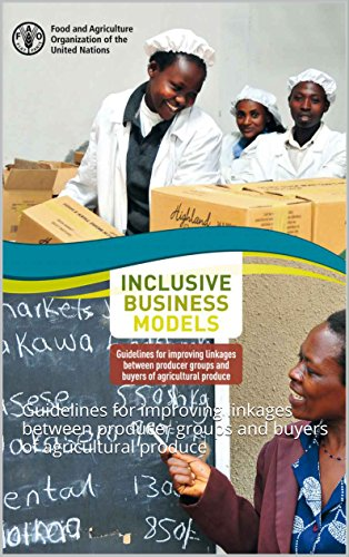 Inclusive Business Models: Guidelines for improving linkages between producer groups and buyers of agricultural produce