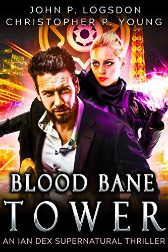 Blood Bane Tower: An Ian Dex Supernatural Thriller Book 3 (Las Vegas Paranormal Police (Las Vegas Tower)