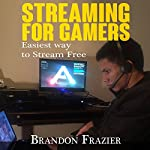 Streaming for Gamers: Easiest Way to Stream Free | Brandon Frazier