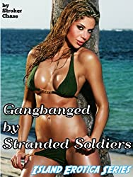 Gangbanged by Stranded Soldiers (Island Erotica Series)