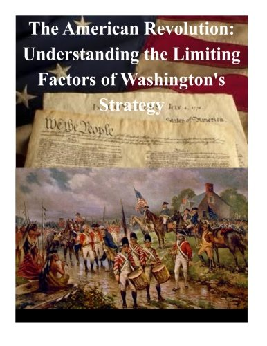 The American Revolution: Understanding the Limiting Factors of Washington's Strategy pdf