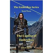 The Captive of Embrellon: BOOK THREE OF THE EMBRELLON SERIES