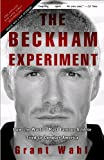 The Beckham Experiment, Grant Wahl, 0307408590
