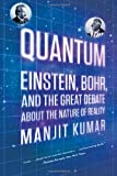 Quantum: Einstein, Bohr, and the Great Debate about the Nature of Reality, Manjit Kumar, 0393339882