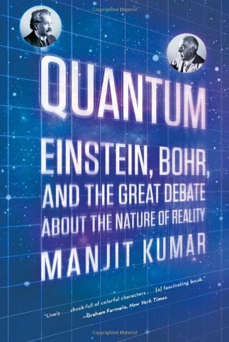 Quantum: Einstein, Bohr, and the Great Debate about the Nature of Reality (The Universe In The Light Of Modern Physics)