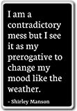 I am a contradictory mess but I see it as my... - Shirley Manson - quotes fridge magnet, Black