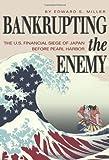 Bankrupting the Enemy: The U.S. Financial Siege of Japan Before Pearl Harbor