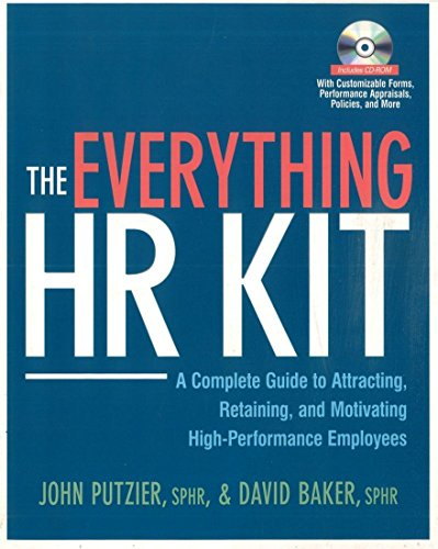 The Everything HR Kit: A Complete Guide to Attracting, Retaining, and Motivating High-Performance Employees (Attracting And Retaining The Best Employees)