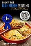 County Fair Blue Ribbon Winning Cookbook: Main Dish, Casserole, & Vegetable Recipes (Volume 1)