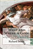 What and Where is God?: A Human Answer to the Deep Religious Cry of the Modern Soul
