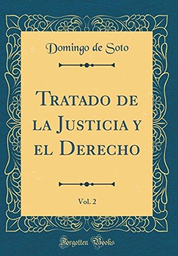 Tratado de la Justicia y El Derecho, Vol. 2 (Classic Reprint) (Spanish Edition) [Domingo de Soto] (Tapa Dura)