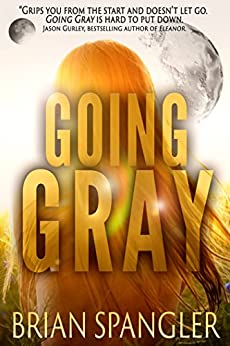 Going Gray: An Apocalyptic Thriller (Gray Series Book 1) by [Spangler, Brian]