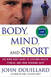 Body, Mind, and Sport: The Mind-body Guide to Lifelong Health, Fitness, and Your Personal Best by John Douillard (1920) Paperback
