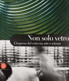 img - for Non solo vetro. L'impresa del vetro tra arte e scienza book / textbook / text book