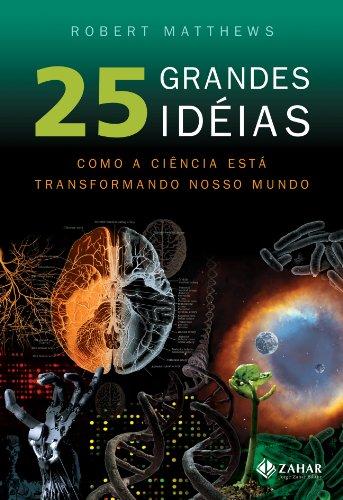 25 Grandes Ideias. Como A Ciência Está Transformando Nosso Mundo
