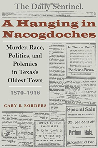 A Hanging in Nacogdoches: Murder, Race, Politics, and Polemics in Texas's Oldest Town, 1870-1916 (Clifton And Shirley Ca