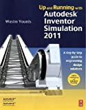 Up and Running with Autodesk Inventor Simulation 2011, Second Edition: A step-by-step guide to engineering design solutions