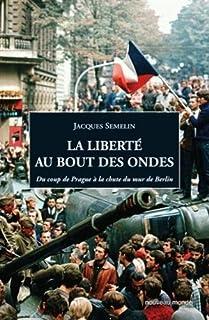 La liberté au bout des ondes : du coup de Prague à la chute du mur de Berlin, Sémelin, Jacques