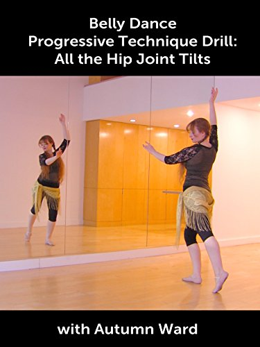 Belly Dance Progressive Technique Drill: All the Hip Joint Tilts with Autumn Ward (Thats The Joint The Hip Hop Studies Reader)