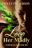 Love Her Madly (Emerald Seer Book 3)