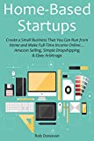 img - for Home-Based Startups: Create a Small Business That You Can Run from Home and Make Full-Time Income Online  Amazon Selling, Simple Dropshipping & Ebay Arbitrage book / textbook / text book