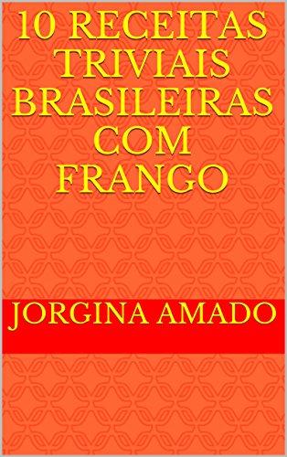 10 Receitas Triviais Brasileiras com Frango (Cozinha Trivial Brasileira) (Portuguese Edition)