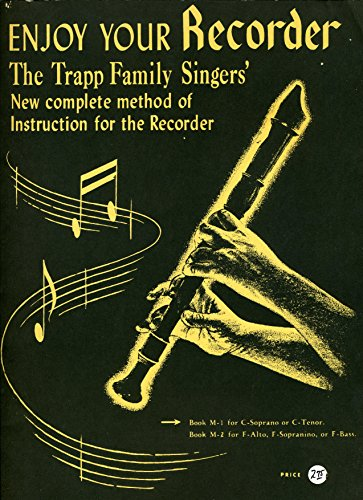 Enjoy Your Recorder: A New, Complete Method of Instruction for the Recorder, Including Exercises, Reviews, Trill Charts, Ornaments and Embellishments, Duets, Trios, and Quartets (THIS IS BOOK M-1 -- FOR C-SOPRANO OR C-TENOR)