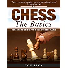 CHESS The Basics: BEGINNERS GUIDE FOR A SOLID CHESS GAME