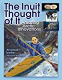 img - for The Inuit Thought of It: Amazing Arctic Innovations (We Thought of It) book / textbook / text book