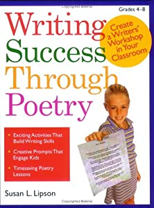 Writing Success Through Poetry: Create a Writers' Workshop in Your Classroom
