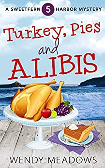 Turkey, Pies, and Alibis (Sweetfern Harbor Mystery Book 5) by [Meadows, Wendy]