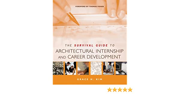 The Survival Guide to Architectural Internship and Career