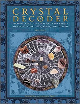 Crystal decoder harness a million years of earth energy to reveal crystal decoder harness a million years of earth energy to reveal your lives loves and destiny susan lily 9780764117350 amazon books gumiabroncs Choice Image