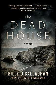The Dead House: A Novel by [O'Callaghan, Billy]