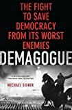 Demagogue: The Fight to Save Democracy from Its Worst Enemies