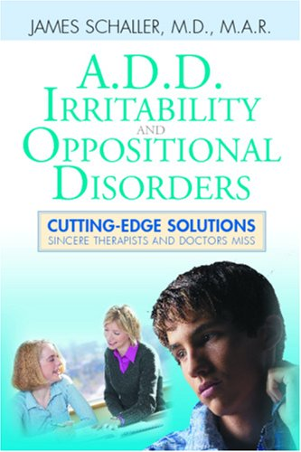 Download A.D.D., Irritability and Oppositional Disorders: Cutting Edge Solutions Sincere Therapists and Doctors Miss ebook