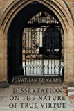 Dissertation on the Nature of True Virtue, Jonathan Edwards, 1926777204