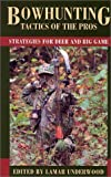 Bowhunting Tactics of the Pros, Lamar Underwood, 158574333X