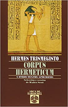 Corpus Hermeticum Y Otros Textos Apocrif por Hermes [atribuido A] Trismegisto