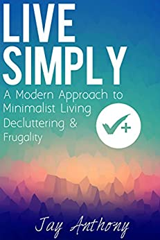 Live simply a modern approach to minimalist living for Minimalist living amazon